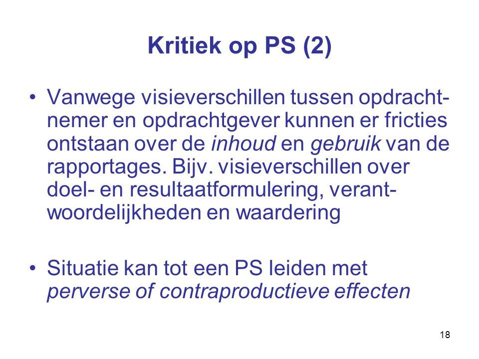 18 Kritiek op PS (2) Vanwege visieverschillen tussen opdracht- nemer en opdrachtgever kunnen er fricties ontstaan over de inhoud en gebruik van de rapportages.