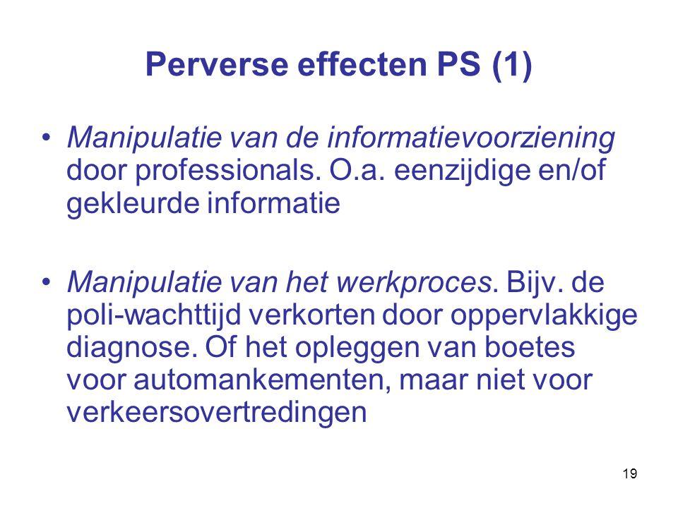 19 Perverse effecten PS (1) Manipulatie van de informatievoorziening door professionals.