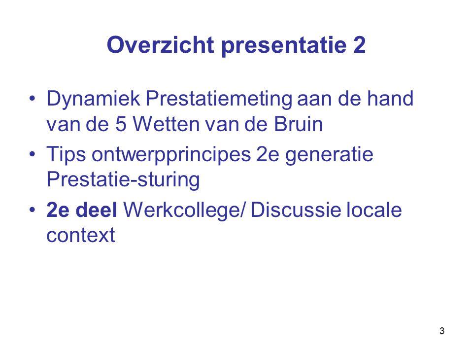 3 Overzicht presentatie 2 Dynamiek Prestatiemeting aan de hand van de 5 Wetten van de Bruin Tips ontwerpprincipes 2e generatie Prestatie-sturing 2e deel Werkcollege/ Discussie locale context