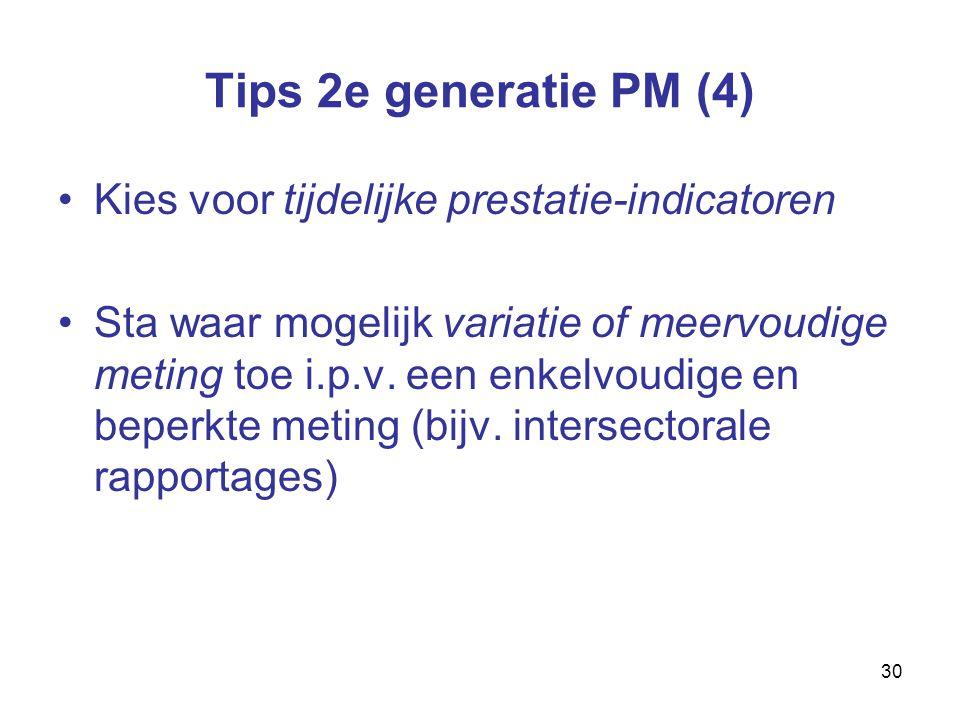 30 Tips 2e generatie PM (4) Kies voor tijdelijke prestatie-indicatoren Sta waar mogelijk variatie of meervoudige meting toe i.p.v.