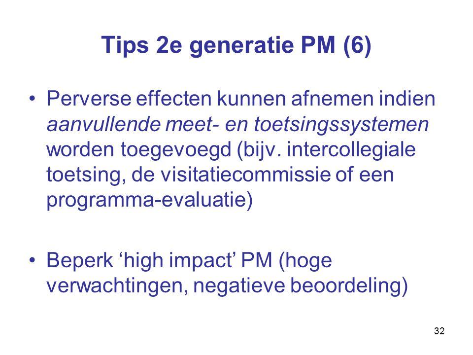 32 Tips 2e generatie PM (6) Perverse effecten kunnen afnemen indien aanvullende meet- en toetsingssystemen worden toegevoegd (bijv.