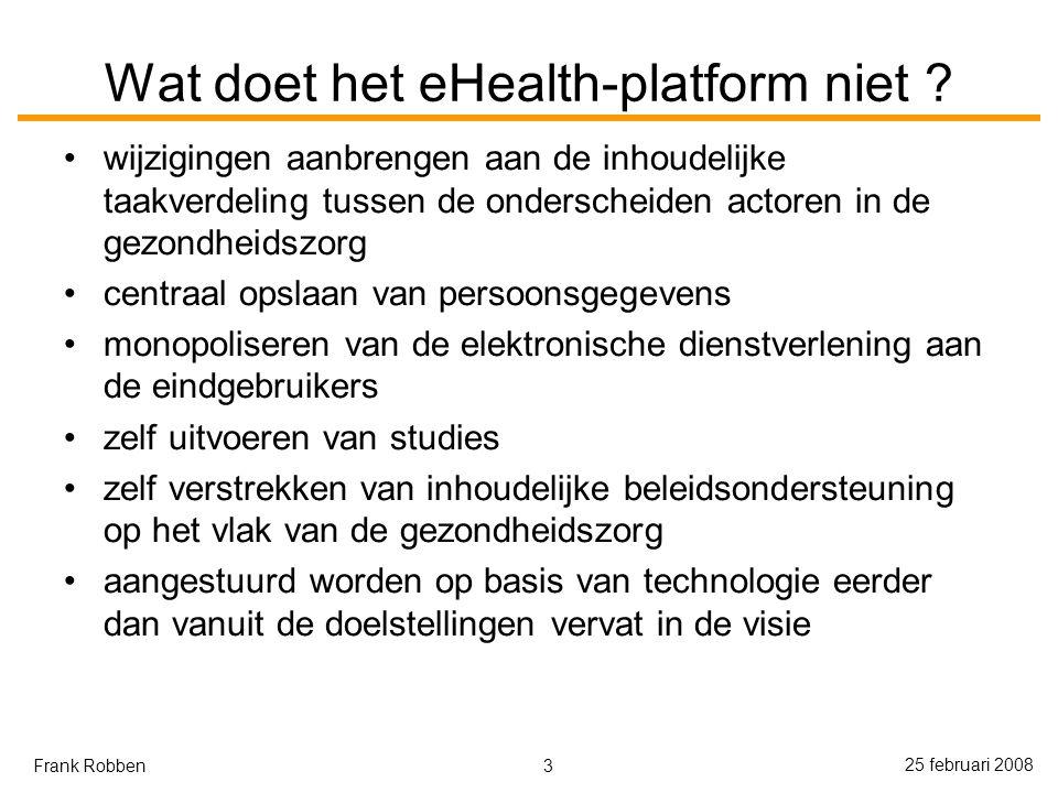 3 25 februari 2008 Frank Robben Wat doet het eHealth-platform niet .