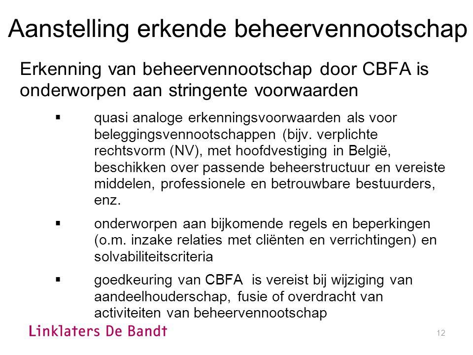 12 Aanstelling erkende beheervennootschap Erkenning van beheervennootschap door CBFA is onderworpen aan stringente voorwaarden  quasi analoge erkenningsvoorwaarden als voor beleggingsvennootschappen (bijv.