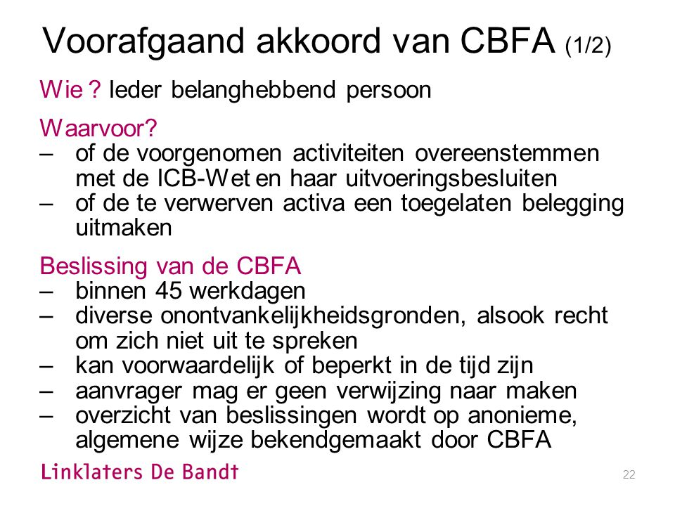 22 Voorafgaand akkoord van CBFA (1/2) Wie . Ieder belanghebbend persoon Waarvoor.