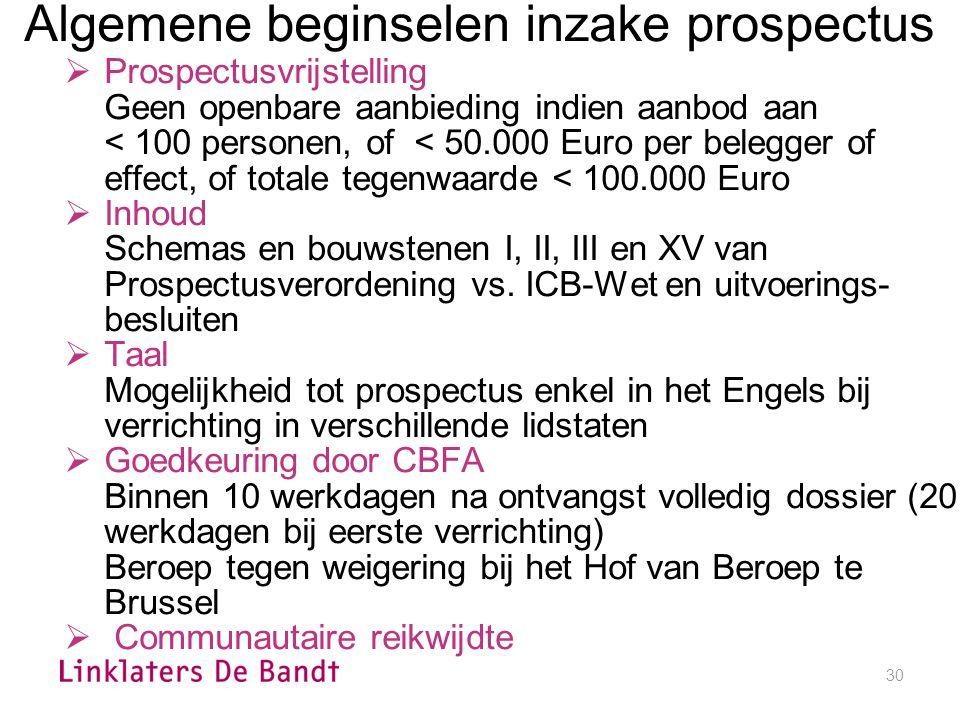 30 Algemene beginselen inzake prospectus  Prospectusvrijstelling Geen openbare aanbieding indien aanbod aan < 100 personen, of < 50.000 Euro per belegger of effect, of totale tegenwaarde < 100.000 Euro  Inhoud Schemas en bouwstenen I, II, III en XV van Prospectusverordening vs.