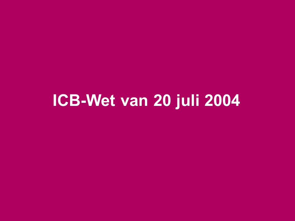 4 ICB-Wet Bestaande uit 243 artikelen Vervangt Boek III van de Wet van 4 december 1990 op de financiële transacties –Onmiddellijke inwerkingtreding op 9 maart 2005 –Is thans van toepassing op alle bestaande en nieuw te erkennen vastgoedbevaks –Uitgezonderd beperkte overgangsbepalingen voor bestaande vastgoedbevaks
