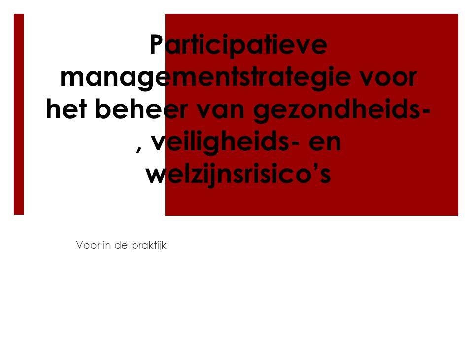 Participatieve managementstrategie voor het beheer van gezondheids-, veiligheids- en welzijnsrisico's Voor in de praktijk