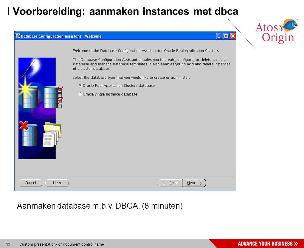 19 Custom presentation- or document control name I Voorbereiding: aanmaken instances met dbca Aanmaken database m.b.v. DBCA. (8 minuten)