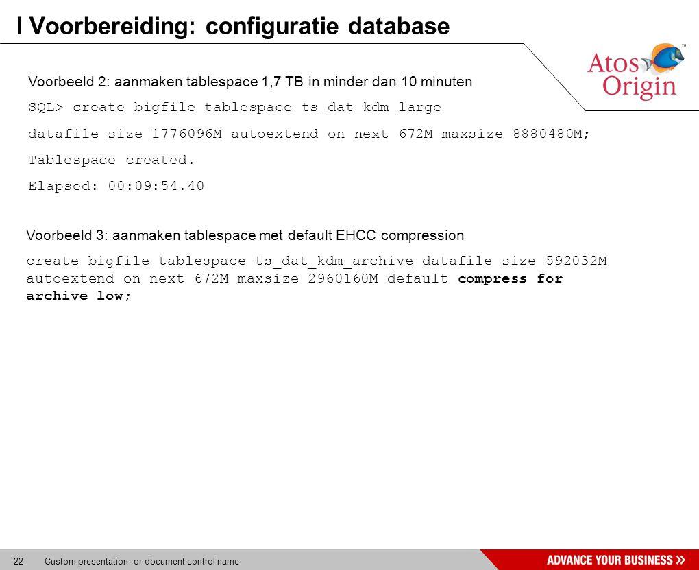 22 Custom presentation- or document control name I Voorbereiding: configuratie database Voorbeeld 2: aanmaken tablespace 1,7 TB in minder dan 10 minut