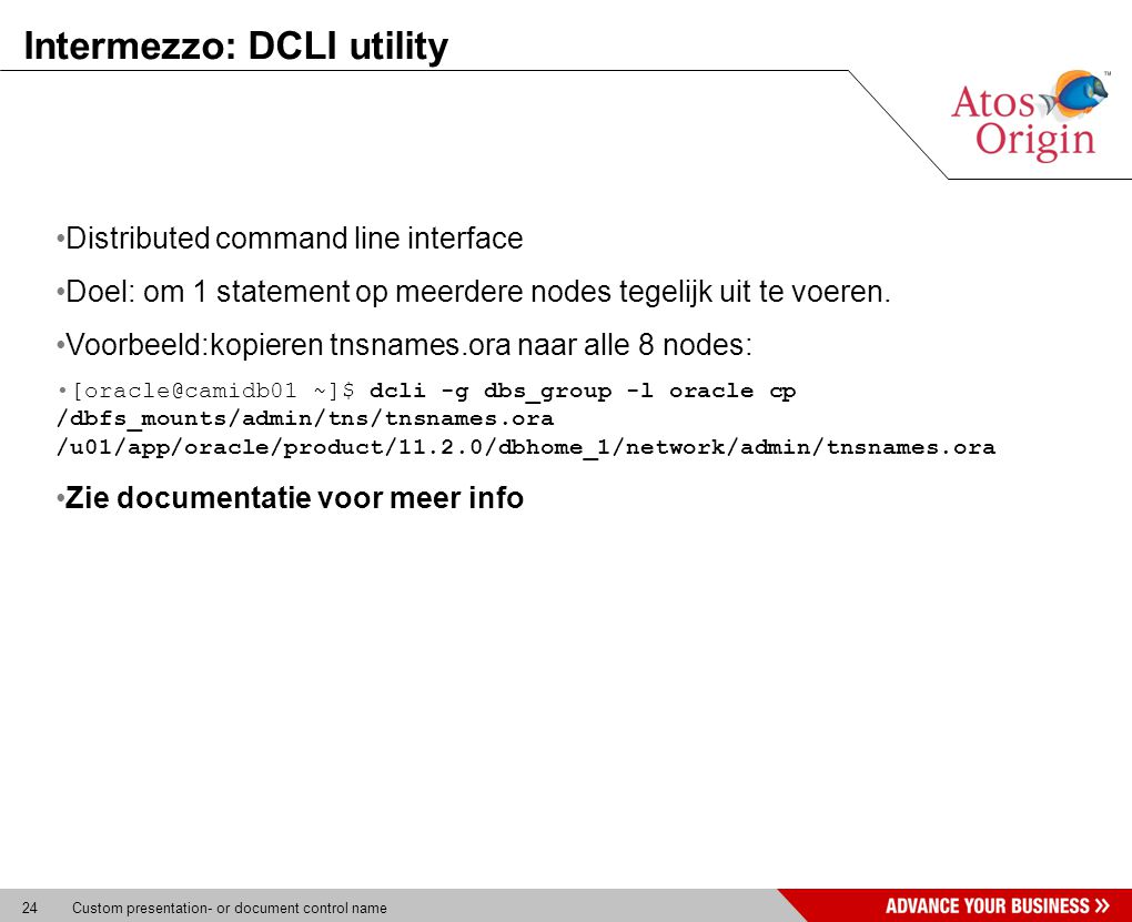 24 Custom presentation- or document control name Intermezzo: DCLI utility Distributed command line interface Doel: om 1 statement op meerdere nodes tegelijk uit te voeren.