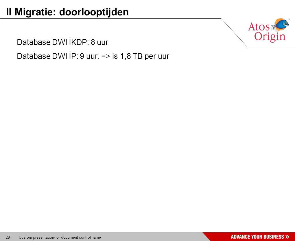 28 Custom presentation- or document control name II Migratie: doorlooptijden Database DWHKDP: 8 uur Database DWHP: 9 uur. => is 1,8 TB per uur