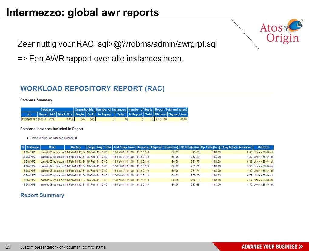 29 Custom presentation- or document control name Intermezzo: global awr reports Zeer nuttig voor RAC: sql>@?/rdbms/admin/awrgrpt.sql => Een AWR rapport over alle instances heen.