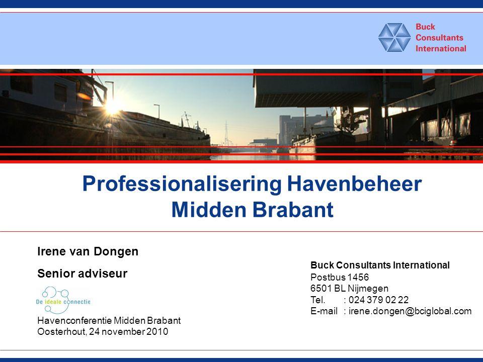 Professionalisering Havenbeheer Midden Brabant Buck Consultants International Postbus 1456 6501 BL Nijmegen Tel.: 024 379 02 22 E-mail: irene.dongen@b