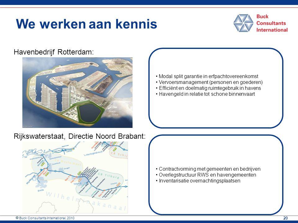  Buck Consultants International, 2010 20 We werken aan kennis Havenbedrijf Rotterdam: Rijkswaterstaat, Directie Noord Brabant: Modal split garantie i