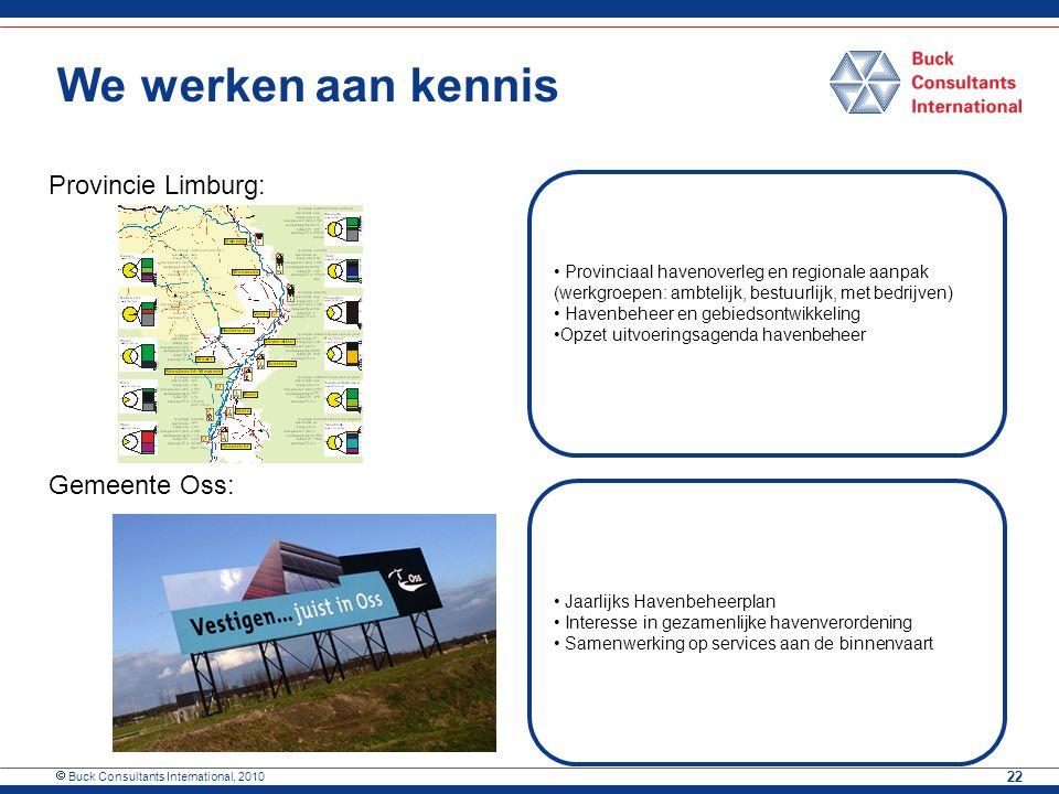  Buck Consultants International, 2010 22 We werken aan kennis Provincie Limburg: Gemeente Oss: Provinciaal havenoverleg en regionale aanpak (werkgroe