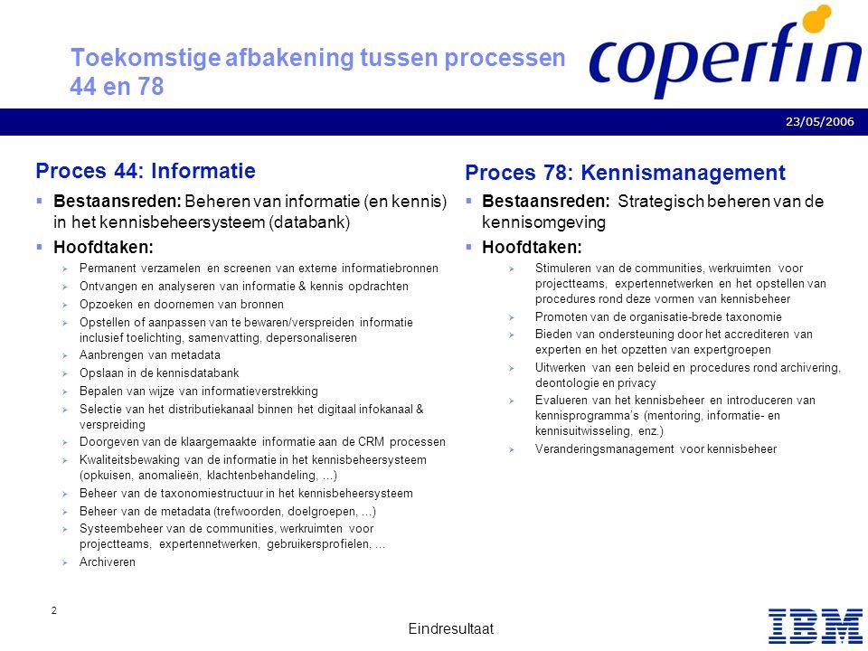 Business Consulting Services 23/05/2006 Eindresultaat 2 Toekomstige afbakening tussen processen 44 en 78 Proces 44: Informatie  Bestaansreden: Behere