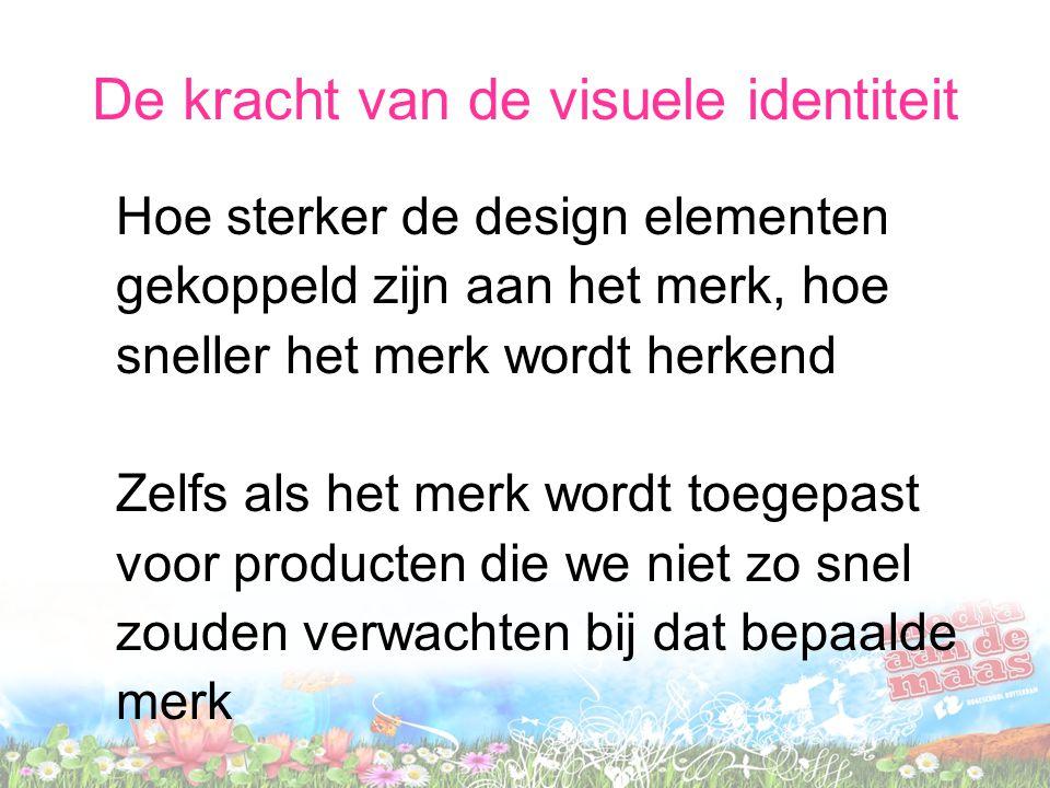 De kracht van de visuele identiteit Hoe sterker de design elementen gekoppeld zijn aan het merk, hoe sneller het merk wordt herkend Zelfs als het merk