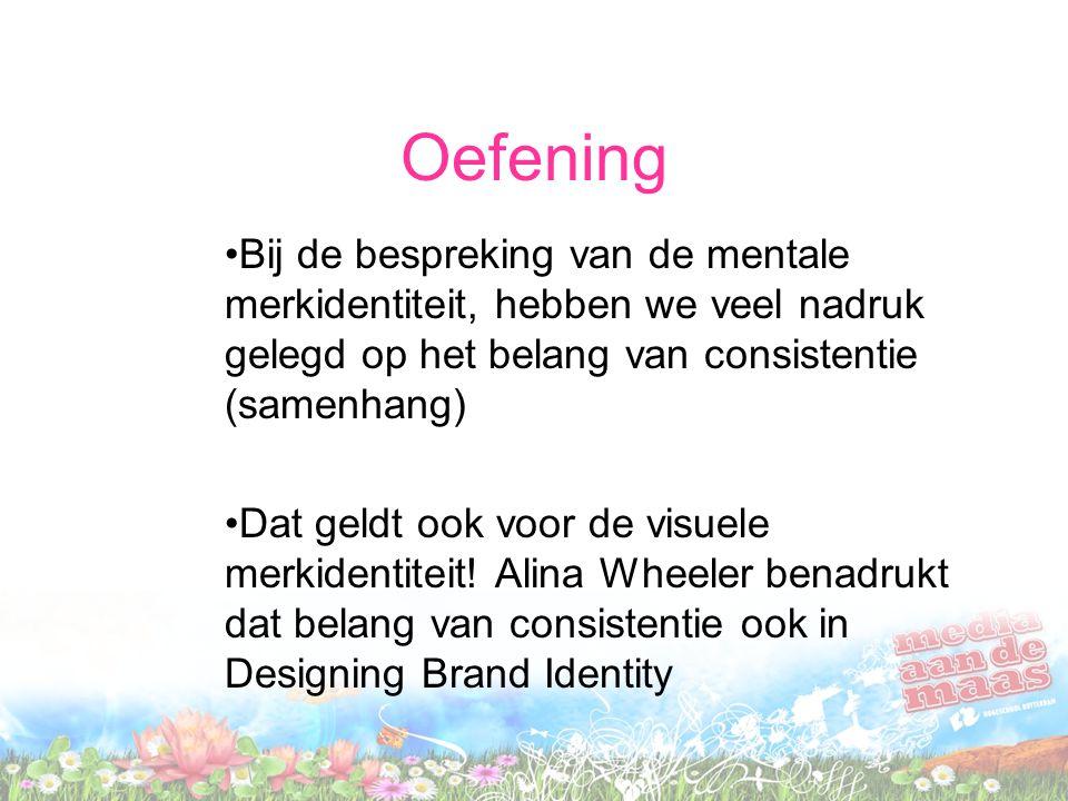 Oefening Bij de bespreking van de mentale merkidentiteit, hebben we veel nadruk gelegd op het belang van consistentie (samenhang) Dat geldt ook voor d