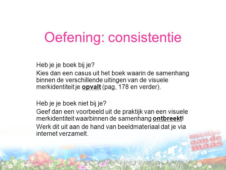 Oefening: consistentie Heb je je boek bij je? Kies dan een casus uit het boek waarin de samenhang binnen de verschillende uitingen van de visuele merk
