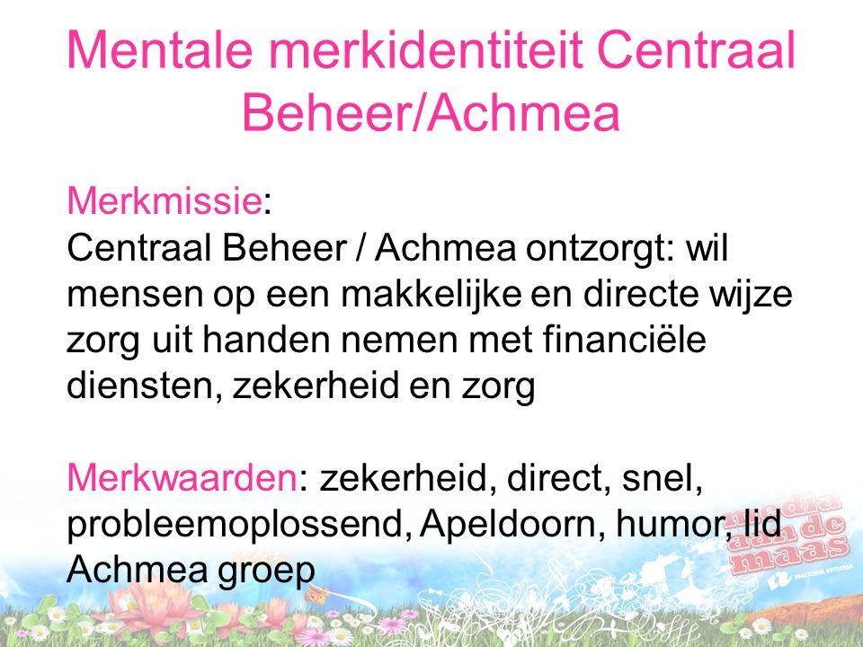 Merkmissie: Centraal Beheer / Achmea ontzorgt: wil mensen op een makkelijke en directe wijze zorg uit handen nemen met financiële diensten, zekerheid