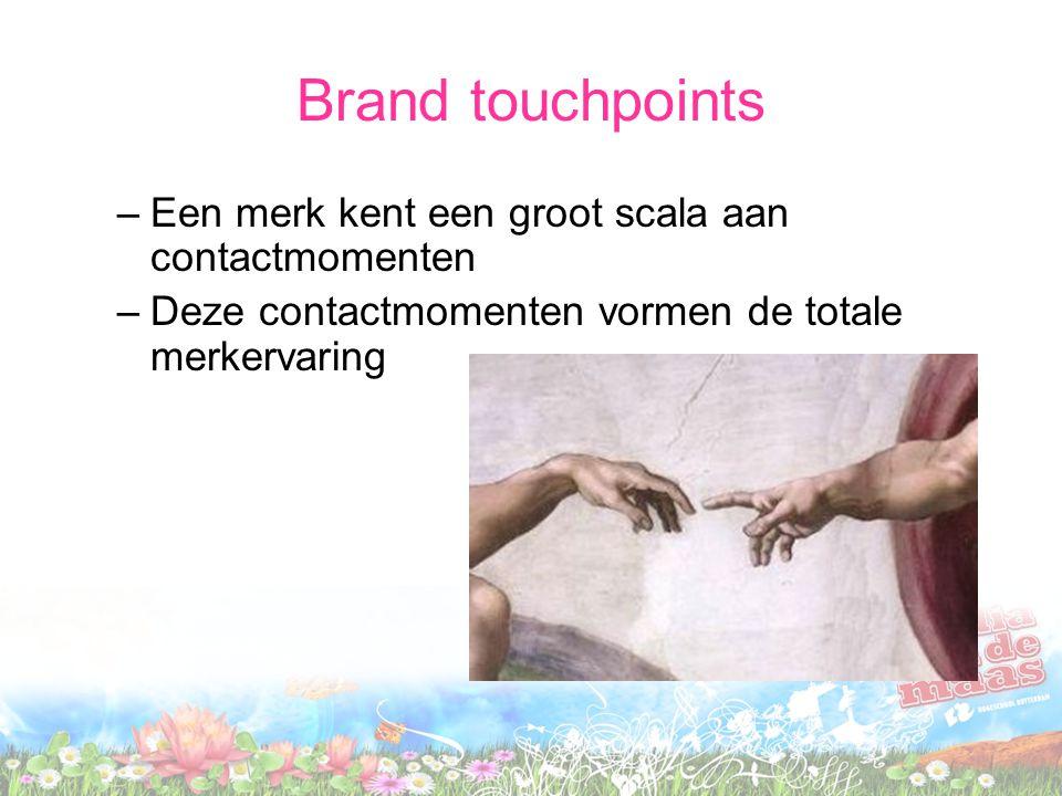 Brand touchpoints –Een merk kent een groot scala aan contactmomenten –Deze contactmomenten vormen de totale merkervaring