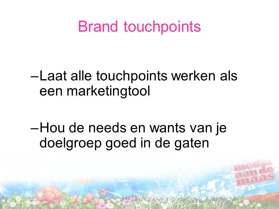 –Laat alle touchpoints werken als een marketingtool –Hou de needs en wants van je doelgroep goed in de gaten