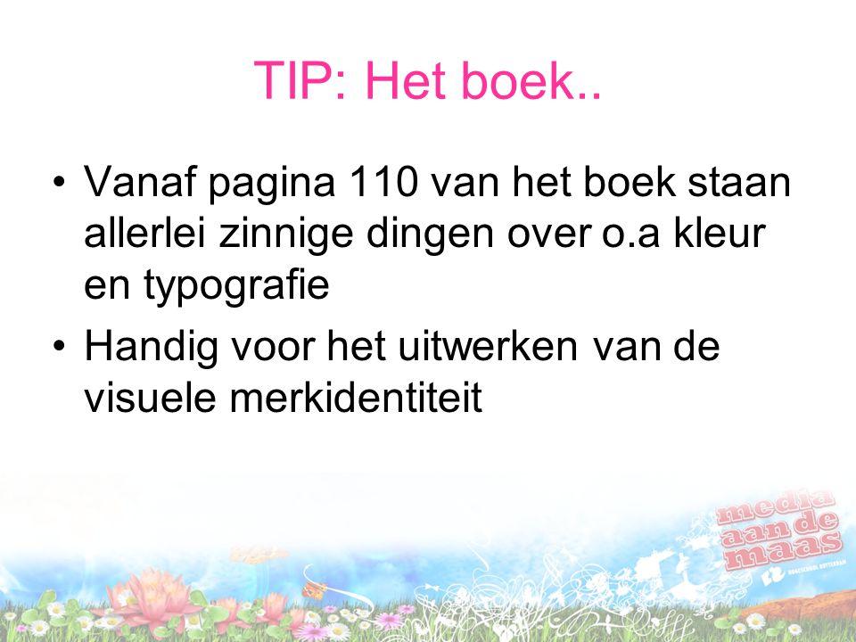 TIP: Het boek.. Vanaf pagina 110 van het boek staan allerlei zinnige dingen over o.a kleur en typografie Handig voor het uitwerken van de visuele merk