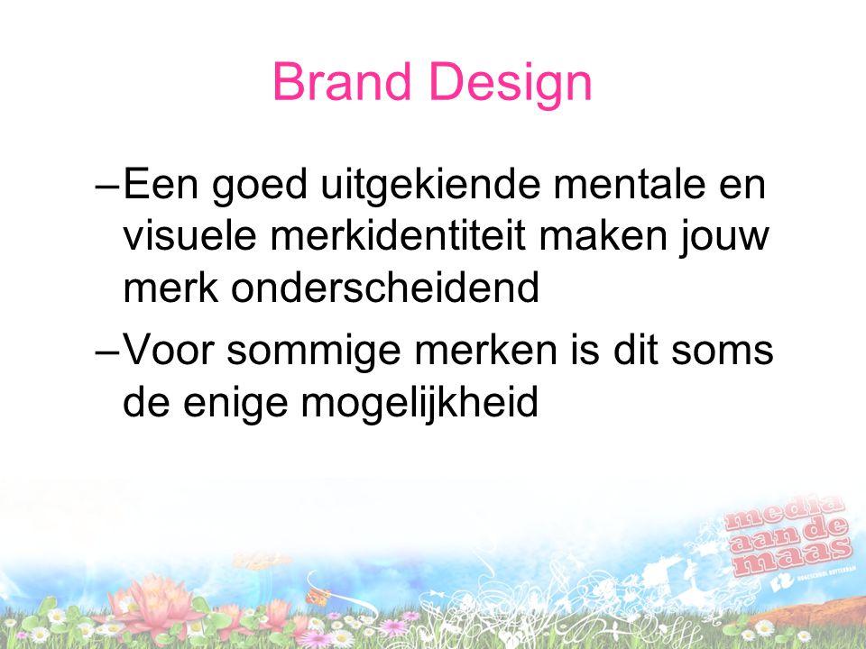 Brand Design –Een goed uitgekiende mentale en visuele merkidentiteit maken jouw merk onderscheidend –Voor sommige merken is dit soms de enige mogelijk