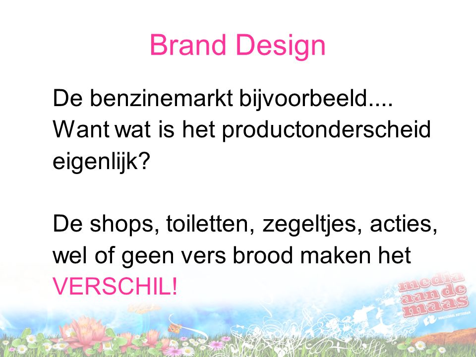 Brand Design De benzinemarkt bijvoorbeeld.... Want wat is het productonderscheid eigenlijk? De shops, toiletten, zegeltjes, acties, wel of geen vers b