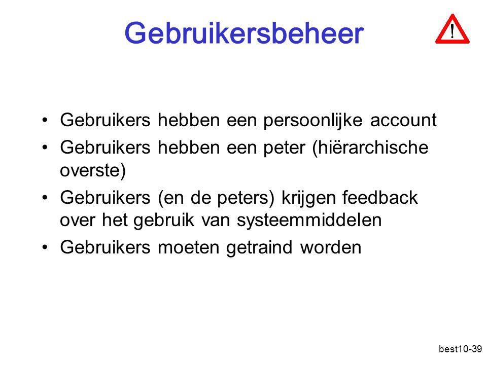 best10-39 Gebruikersbeheer Gebruikers hebben een persoonlijke account Gebruikers hebben een peter (hiërarchische overste) Gebruikers (en de peters) krijgen feedback over het gebruik van systeemmiddelen Gebruikers moeten getraind worden