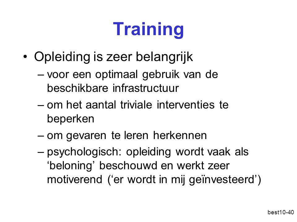best10-40 Training Opleiding is zeer belangrijk –voor een optimaal gebruik van de beschikbare infrastructuur –om het aantal triviale interventies te beperken –om gevaren te leren herkennen –psychologisch: opleiding wordt vaak als 'beloning' beschouwd en werkt zeer motiverend ('er wordt in mij geïnvesteerd')