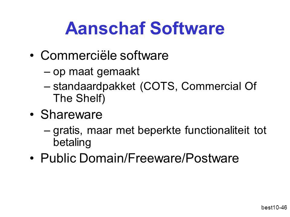 best10-46 Aanschaf Software Commerciële software –op maat gemaakt –standaardpakket ( COTS, Commercial Of The Shelf ) Shareware –gratis, maar met beperkte functionaliteit tot betaling Public Domain/Freeware/Postware
