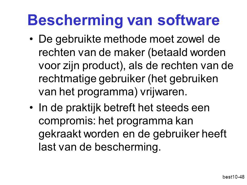 best10-48 Bescherming van software De gebruikte methode moet zowel de rechten van de maker (betaald worden voor zijn product), als de rechten van de rechtmatige gebruiker (het gebruiken van het programma) vrijwaren.