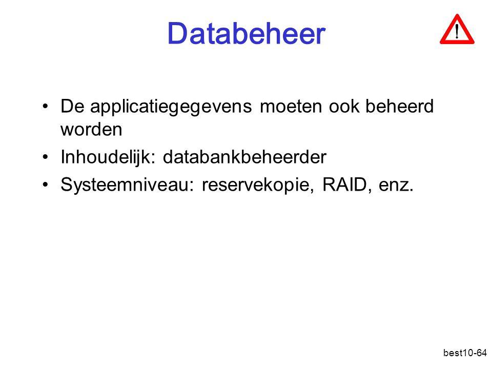 best10-64 Databeheer De applicatiegegevens moeten ook beheerd worden Inhoudelijk: databankbeheerder Systeemniveau: reservekopie, RAID, enz.
