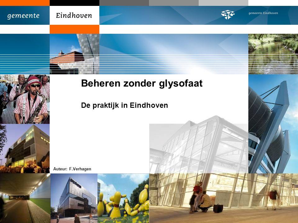 Beheren zonder glysofaat De praktijk in Eindhoven Auteur: F.Verhagen