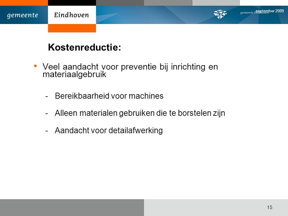 september 2009 15 Kostenreductie: Veel aandacht voor preventie bij inrichting en materiaalgebruik -Bereikbaarheid voor machines -Alleen materialen gebruiken die te borstelen zijn -Aandacht voor detailafwerking