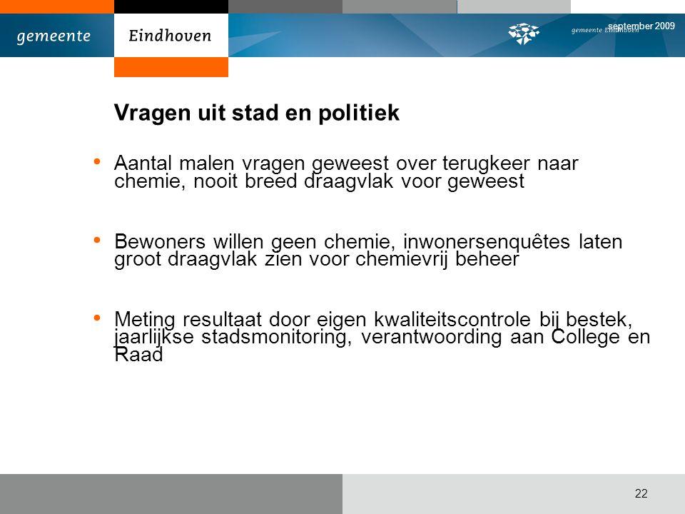 september 2009 22 Vragen uit stad en politiek Aantal malen vragen geweest over terugkeer naar chemie, nooit breed draagvlak voor geweest Bewoners will