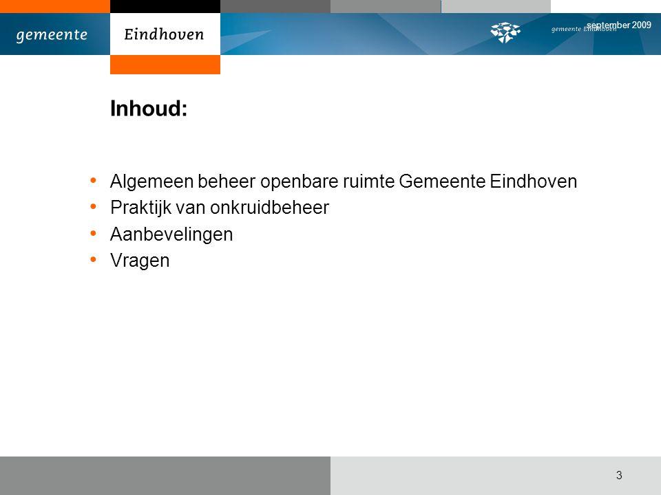 september 2009 3 Inhoud: Algemeen beheer openbare ruimte Gemeente Eindhoven Praktijk van onkruidbeheer Aanbevelingen Vragen