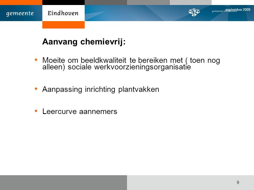 september 2009 9 Aanvang chemievrij: Moeite om beeldkwaliteit te bereiken met ( toen nog alleen) sociale werkvoorzieningsorganisatie Aanpassing inrich