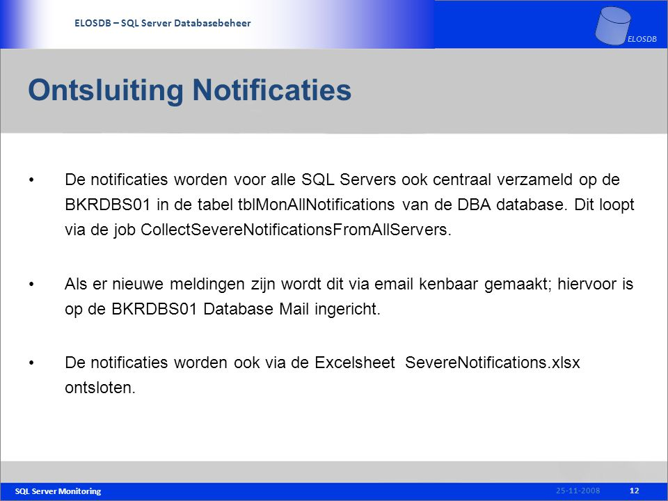 SQL Server Monitoring SERVICE DELIVERY – SQL Server Beheer ELOSDB – SQL Server Databasebeheer ELOSDB Ontsluiting Notificaties De notificaties worden v