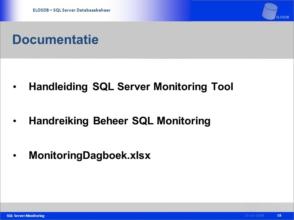 SQL Server Monitoring SERVICE DELIVERY – SQL Server Beheer ELOSDB – SQL Server Databasebeheer ELOSDB Documentatie Handleiding SQL Server Monitoring Tool Handreiking Beheer SQL Monitoring MonitoringDagboek.xlsx 1825-11-2008