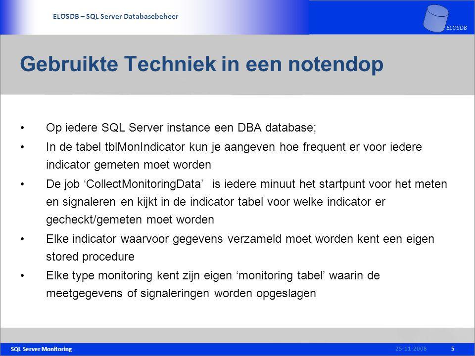 SQL Server Monitoring SERVICE DELIVERY – SQL Server Beheer ELOSDB – SQL Server Databasebeheer ELOSDB Gebruikte Techniek in een notendop Op iedere SQL Server instance een DBA database; In de tabel tblMonIndicator kun je aangeven hoe frequent er voor iedere indicator gemeten moet worden De job 'CollectMonitoringData' is iedere minuut het startpunt voor het meten en signaleren en kijkt in de indicator tabel voor welke indicator er gecheckt/gemeten moet worden Elke indicator waarvoor gegevens verzameld moet worden kent een eigen stored procedure Elke type monitoring kent zijn eigen 'monitoring tabel' waarin de meetgegevens of signaleringen worden opgeslagen 525-11-2008