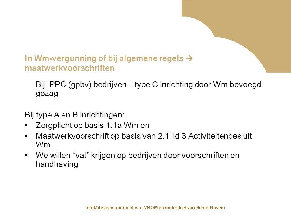 InfoMil is een opdracht van VROM en onderdeel van SenterNovem Bij IPPC (gpbv) bedrijven – type C inrichting door Wm bevoegd gezag Bij type A en B inri