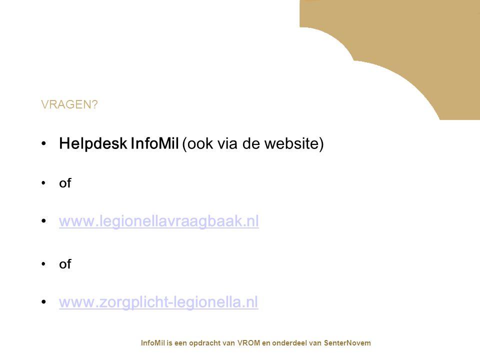 InfoMil is een opdracht van VROM en onderdeel van SenterNovem VRAGEN? Helpdesk InfoMil (ook via de website) of www.legionellavraagbaak.nl of www.zorgp