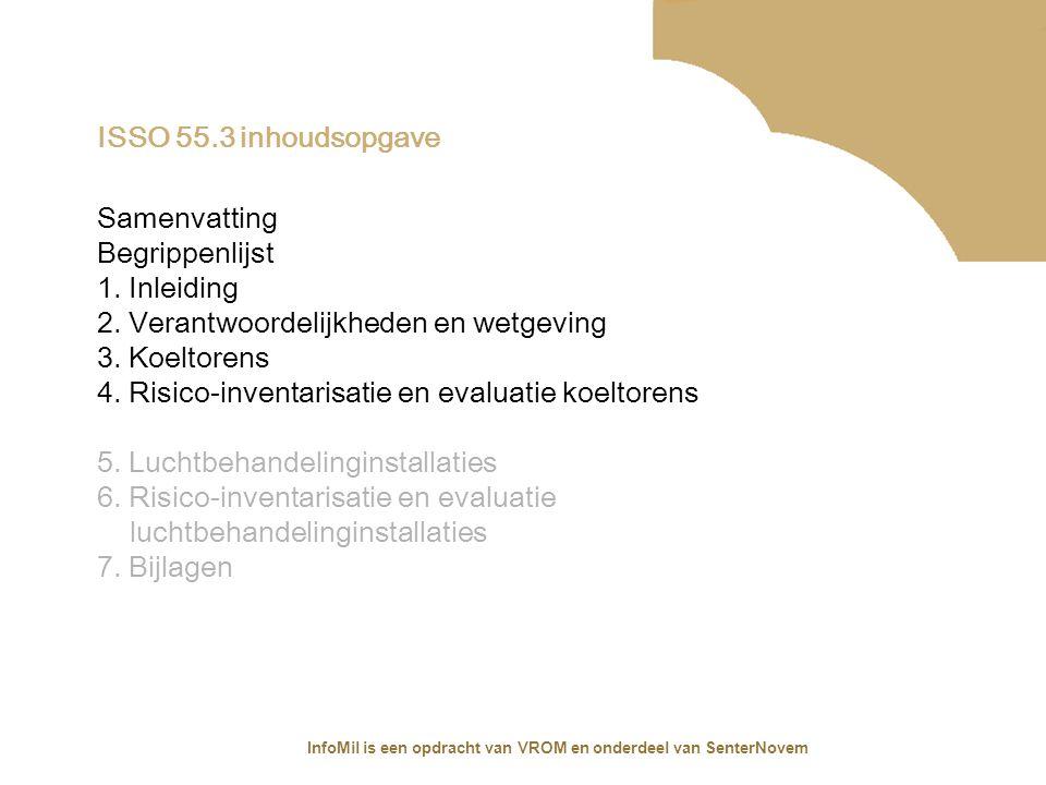 InfoMil is een opdracht van VROM en onderdeel van SenterNovem Verantwoordelijkheden voor koeltorens Werkgever voor naleven regels Arbeidsomstandighedenwet ter bescherming van werknemers Inrichtinghouder (is vaak ook de werkgever) voor het naleven van o.a.