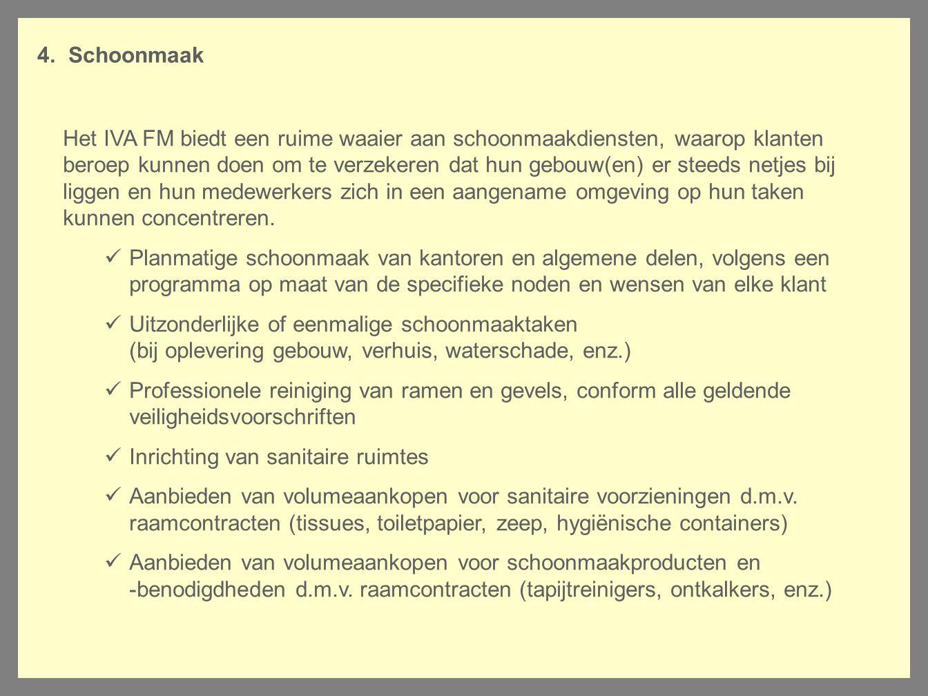 4. Schoonmaak Het IVA FM biedt een ruime waaier aan schoonmaakdiensten, waarop klanten beroep kunnen doen om te verzekeren dat hun gebouw(en) er steed