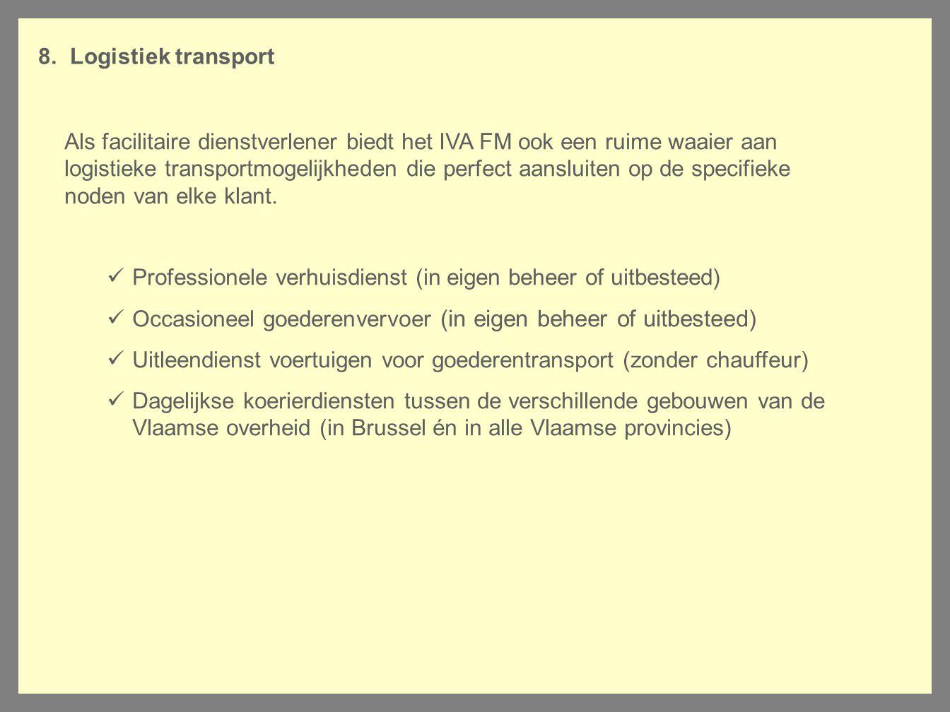 8. Logistiek transport Als facilitaire dienstverlener biedt het IVA FM ook een ruime waaier aan logistieke transportmogelijkheden die perfect aansluit