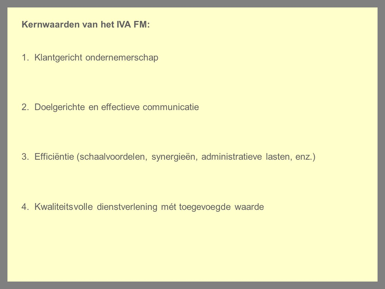 Kernwaarden van het IVA FM: 1. Klantgericht ondernemerschap 2. Doelgerichte en effectieve communicatie 3. Efficiëntie (schaalvoordelen, synergieën, ad