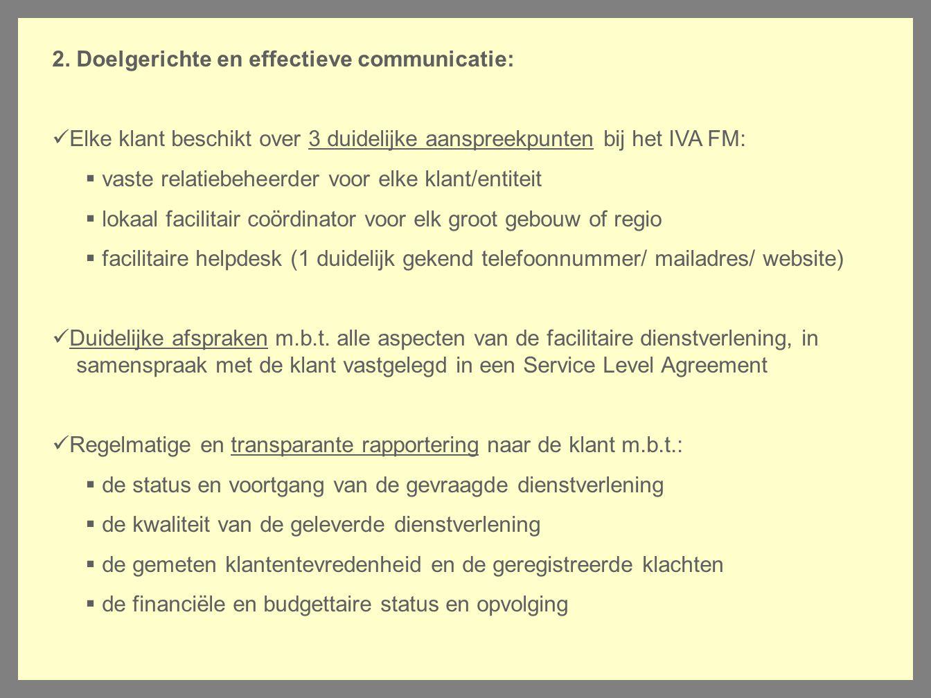 2. Doelgerichte en effectieve communicatie: Elke klant beschikt over 3 duidelijke aanspreekpunten bij het IVA FM:  vaste relatiebeheerder voor elke k