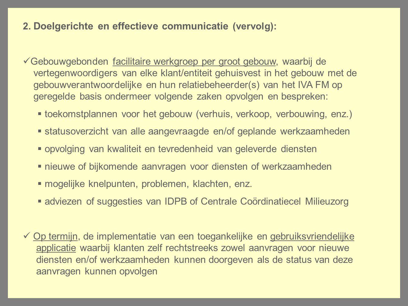 2. Doelgerichte en effectieve communicatie (vervolg): Gebouwgebonden facilitaire werkgroep per groot gebouw, waarbij de vertegenwoordigers van elke kl